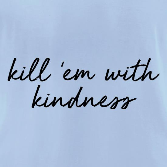 Kill 'Em With Kindness t-shirts for ladies