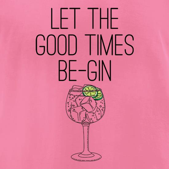 Let The Good Times Be-Gin t-shirts for ladies