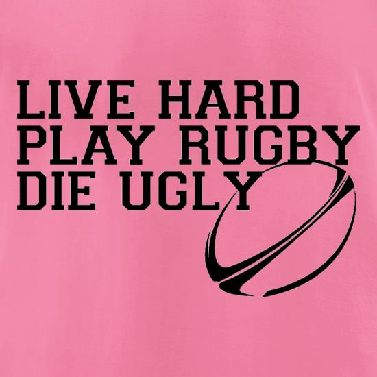 Live Hard Play Rugby Die Ugly t-shirts for ladies