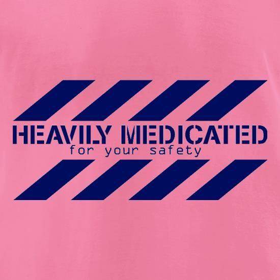 Heavily Medicated for your safety t-shirts for ladies