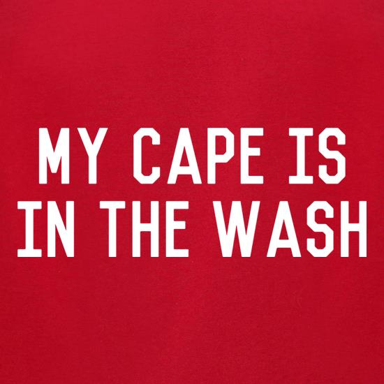 My Cape Is In The Wash t-shirts for ladies