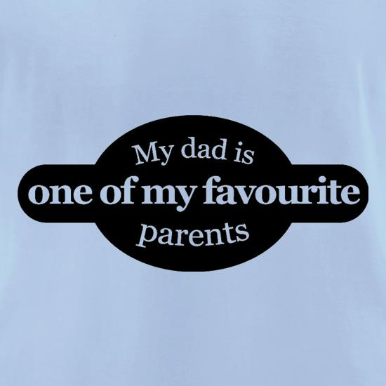 My Dad Is One Of My Favourite Parents t-shirts for ladies