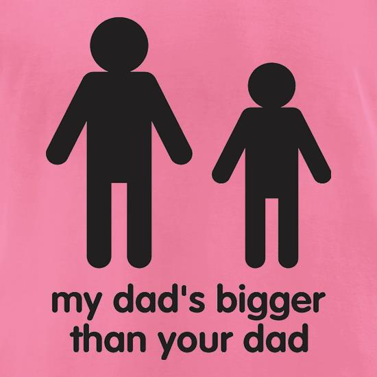 My Dad's Bigger Than Your Dad t-shirts for ladies
