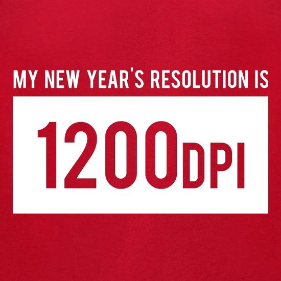 My New Year's Resolution Is 1200dpi t-shirts for ladies