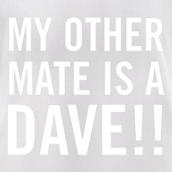 My other Mate is a Dave. t-shirts for ladies