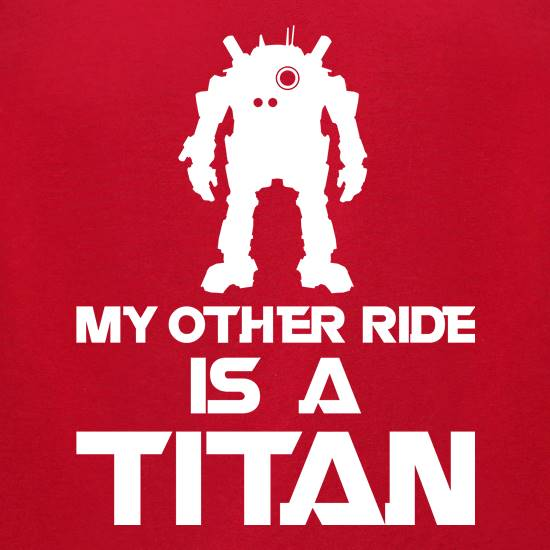 My Other Ride Is A Titan t-shirts for ladies