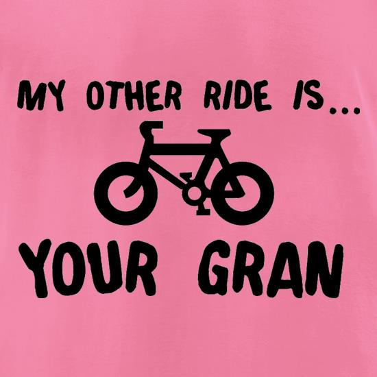 My Other Ride Is Your Gran t-shirts for ladies