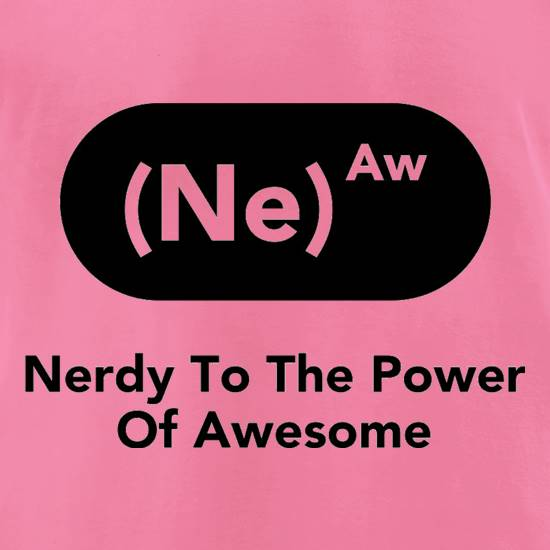 Nerdy To The Power Of Awesome t-shirts for ladies