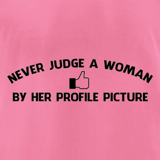 Never Judge A Woman By Her Profile Picture t-shirts for ladies