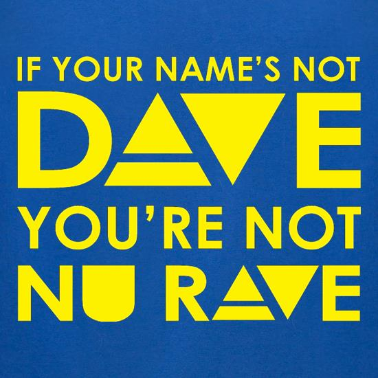 If your name's not Dave, you're not Nu Rave t-shirts for ladies