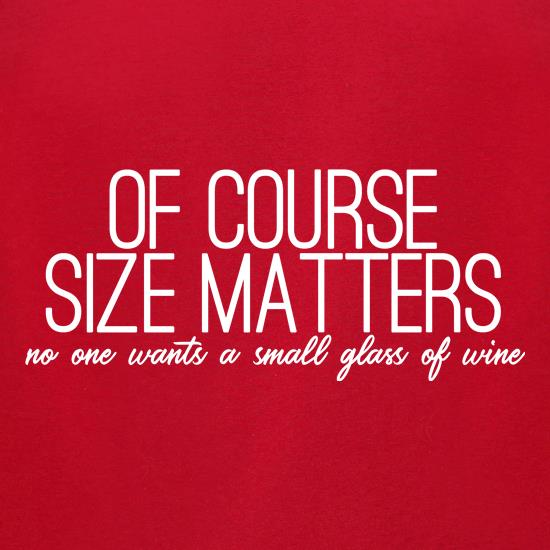 Of Course Size Matters t-shirts for ladies
