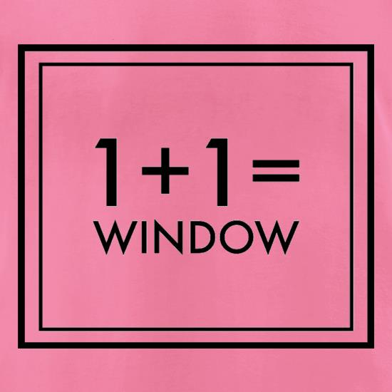 One Plus One Equals Window t-shirts for ladies