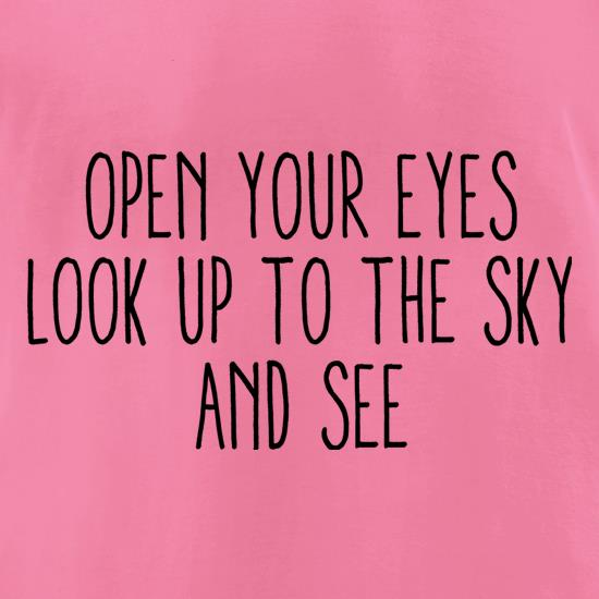 Open Your Eyes, Look Up To The Sky And See t-shirts for ladies