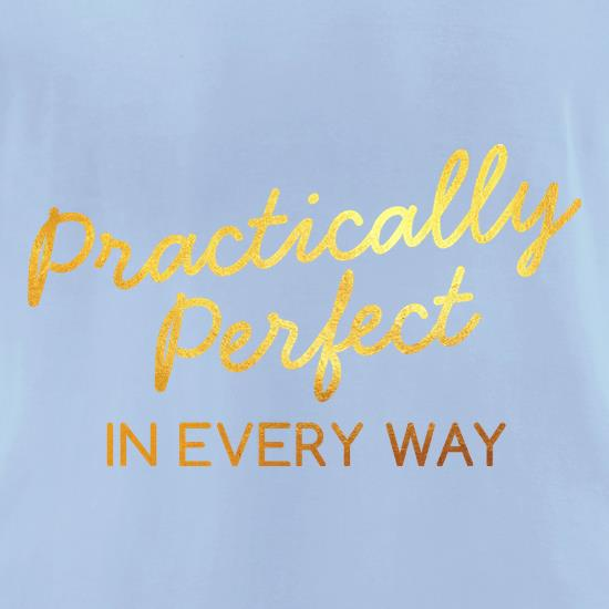 Practically Perfect In Every Way t-shirts for ladies