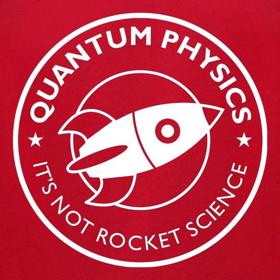 Quantum Physics It's Not Rocket Science t-shirts for ladies