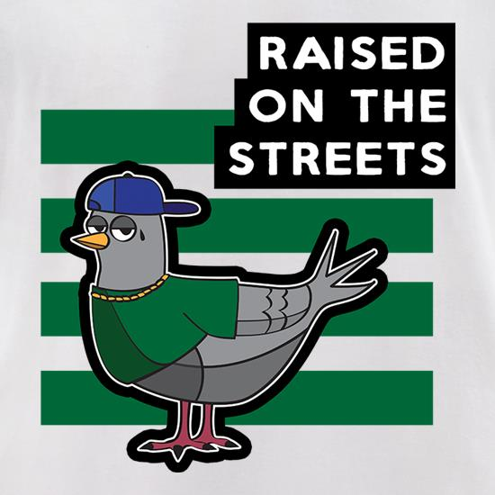 Raised On The Streets t-shirts for ladies