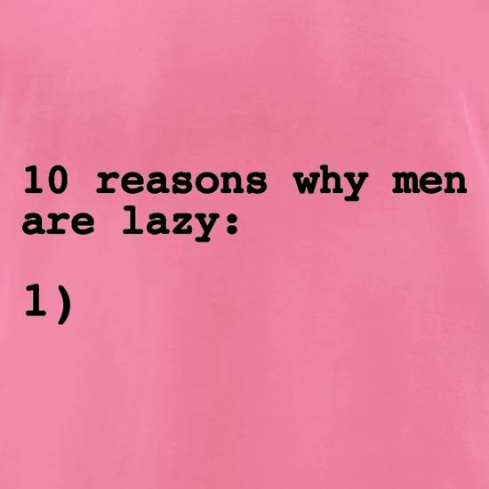 10 Reasons Why Men Are Lazy t-shirts for ladies