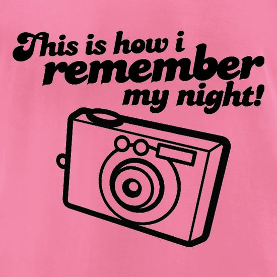 This Is How I Remember My Night! t-shirts for ladies
