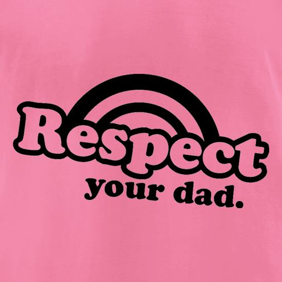 Respect Your Dad t-shirts for ladies