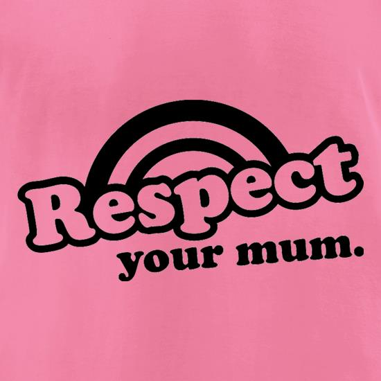 Respect Your Mum t-shirts for ladies