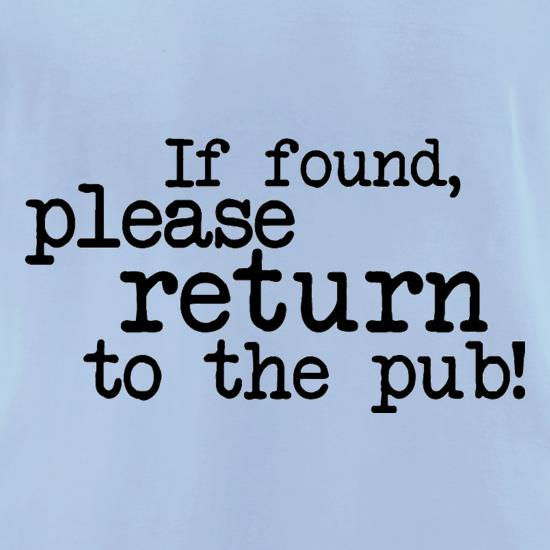 If Found, Please Return To The Pub! t-shirts for ladies