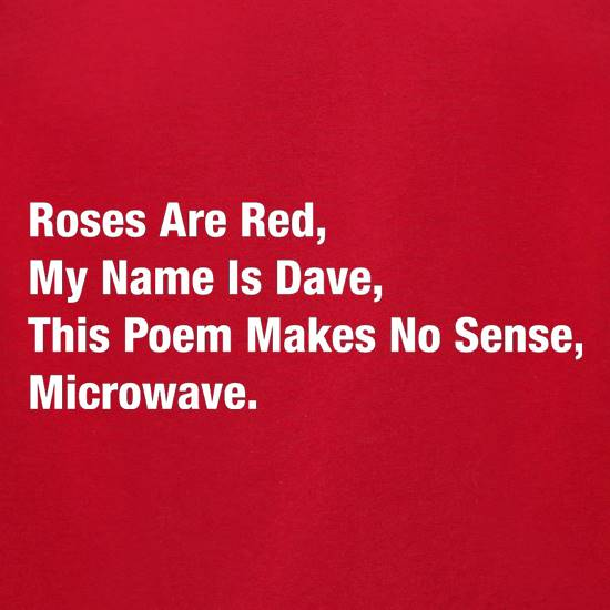 Roses Are Red, My Name Is Dave, This Poem Makes No Sense, Microwave t-shirts for ladies