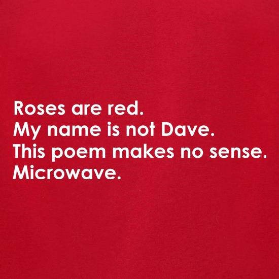 Roses Are Red, My Name Is Not Dave, This Poem Makes No Sense, Microwave. t-shirts for ladies