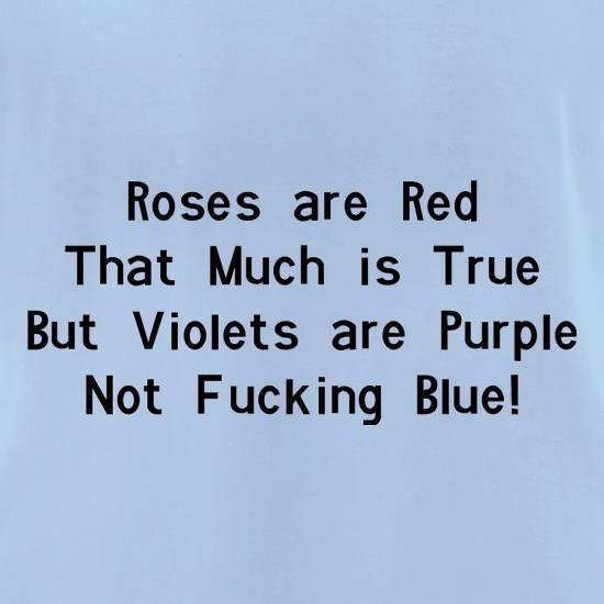 Roses are red that much is true but voilets are purple not f**king blue t-shirts for ladies