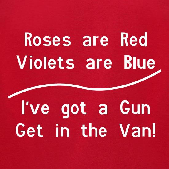 Roses Are Red Voilets Are Blue, I have a Gun get in the van t-shirts for ladies
