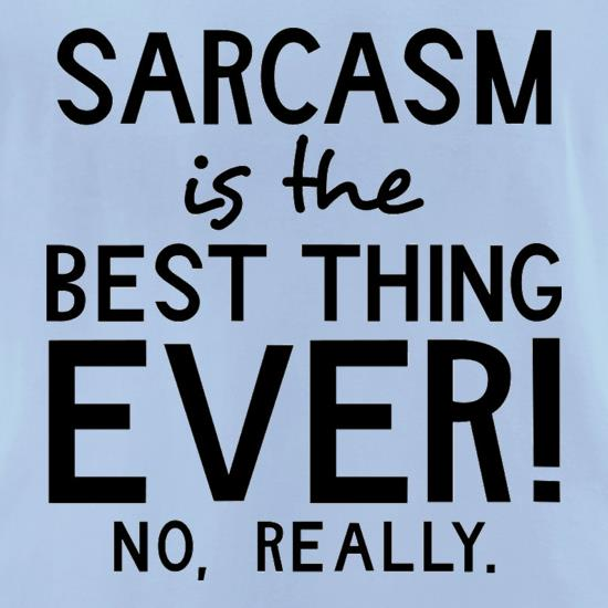 Sarcasm Is The Best Thing Ever t-shirts for ladies