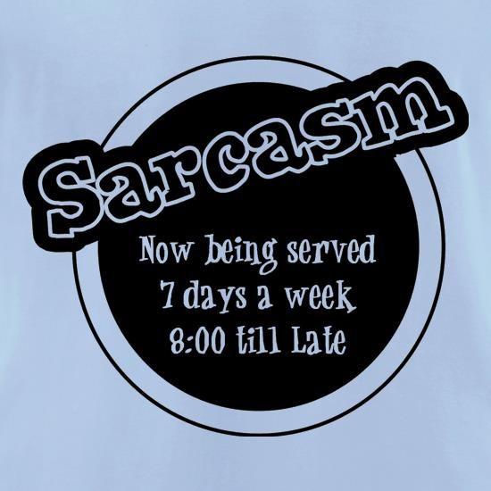Sarcasm now being served 8 till late! t-shirts for ladies