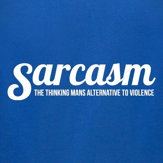 Sarcasm - the thinking mans alternative to violence t-shirts for ladies