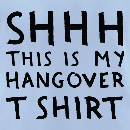 Sssh This Is My Hangover t-shirts for ladies