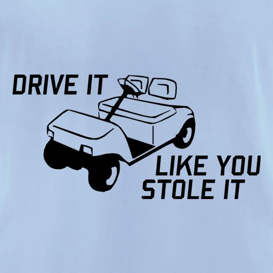 Drive it Like you Stole it t-shirts for ladies