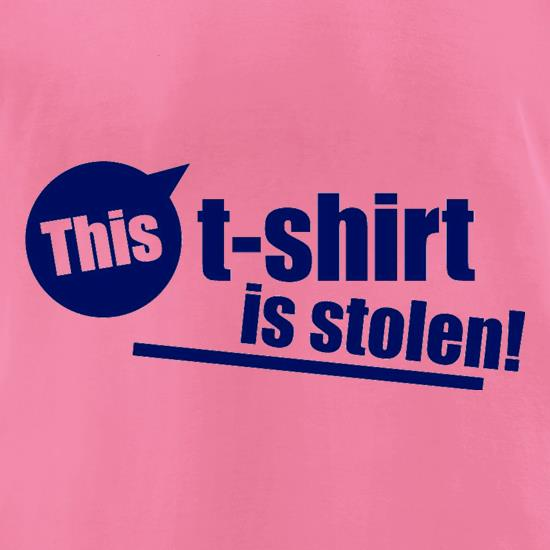 This T-Shirt Is Stolen! t-shirts for ladies
