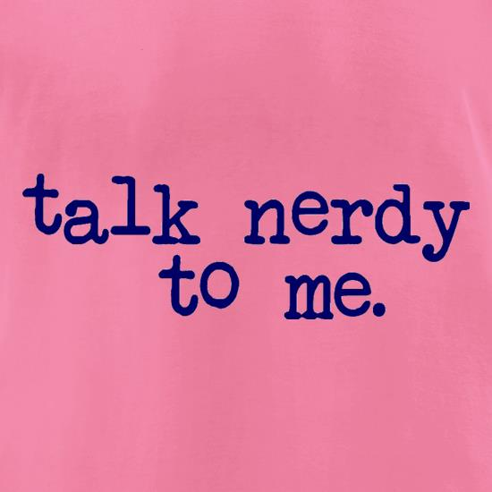 Talk Nerdy To Me t-shirts for ladies