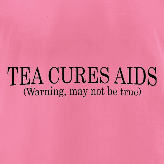 Tea Cures Aids (Warning, May Not Be True) t-shirts for ladies