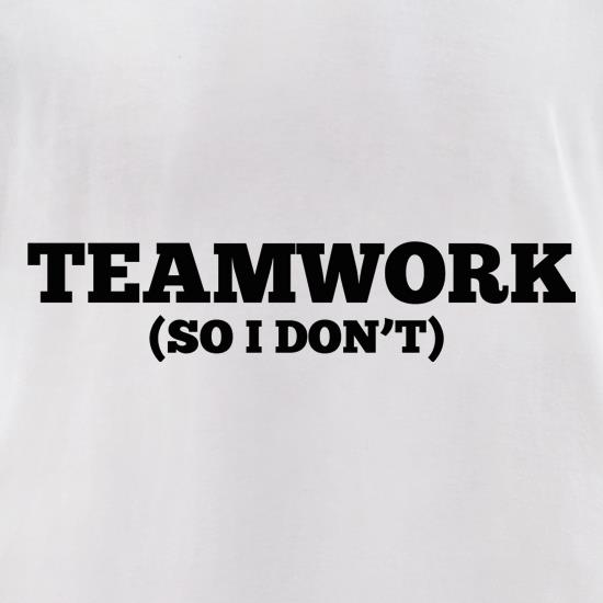 Teamwork (So I Don't) t-shirts for ladies