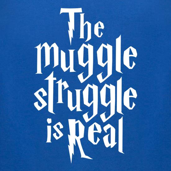 The Muggle Struggle Is Real t-shirts for ladies