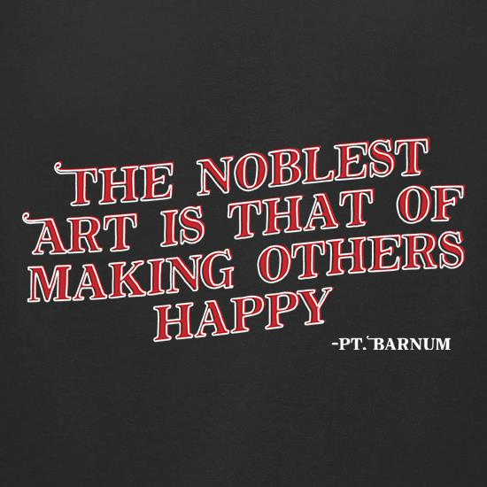 The Noblest Art Is That Of Making Others Happy t-shirts for ladies
