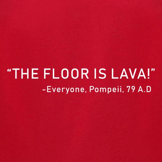 The Pompeii Floor Is Lava t-shirts for ladies
