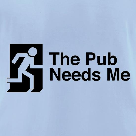 The Pub Needs Me t-shirts for ladies