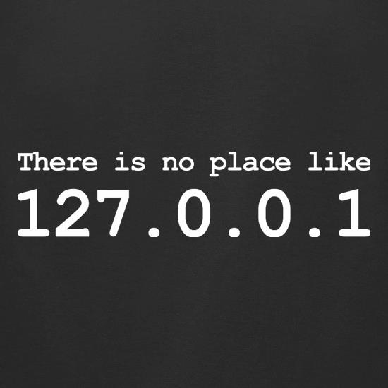 There Is No Place Like 127.0.0.1 t-shirts for ladies