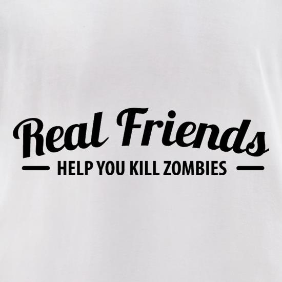 Real Friends Help You Kill Zombies t-shirts for ladies