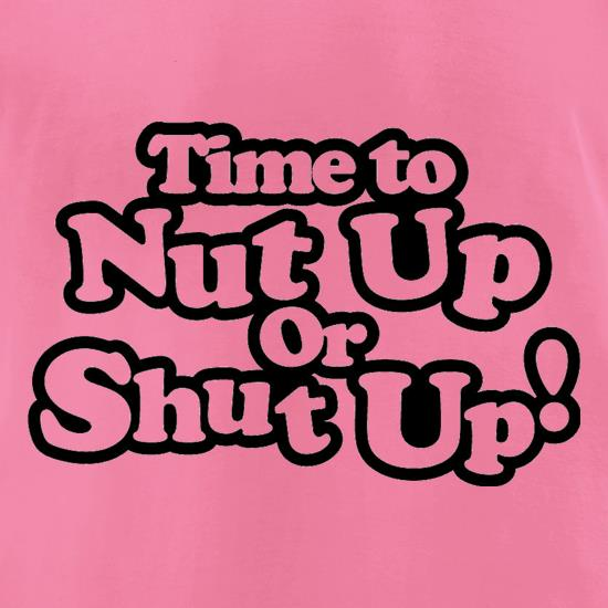 Time To Nut Up Or Shut Up! t-shirts for ladies