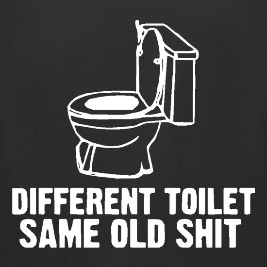 Different toilet, same old shit t-shirts for ladies