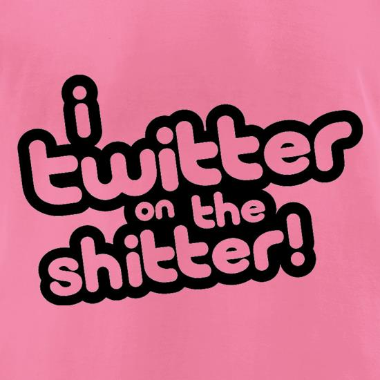 I Twitter On The Shitter t-shirts for ladies