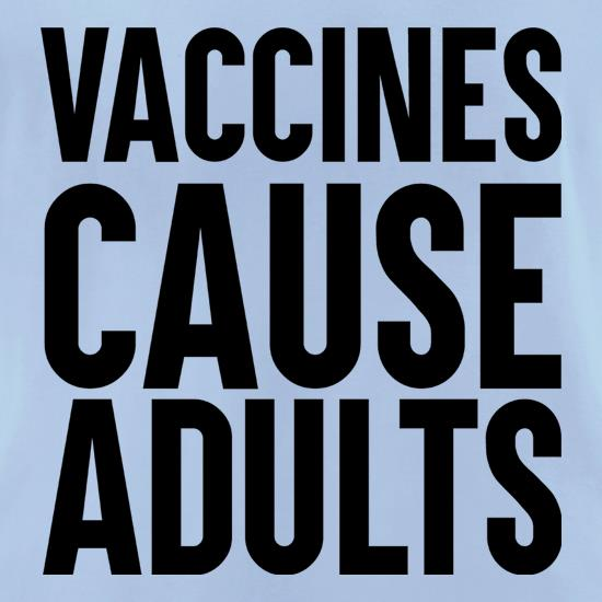 Vaccines Cause Adults t-shirts for ladies