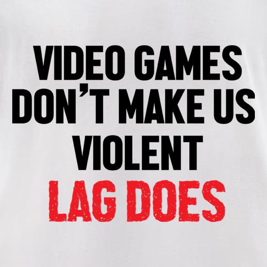 Video Games Don't Make Us Violent, Lag Does t-shirts for ladies