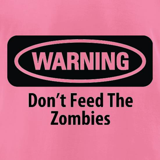 Warning Don't Feed The Zombies t-shirts for ladies